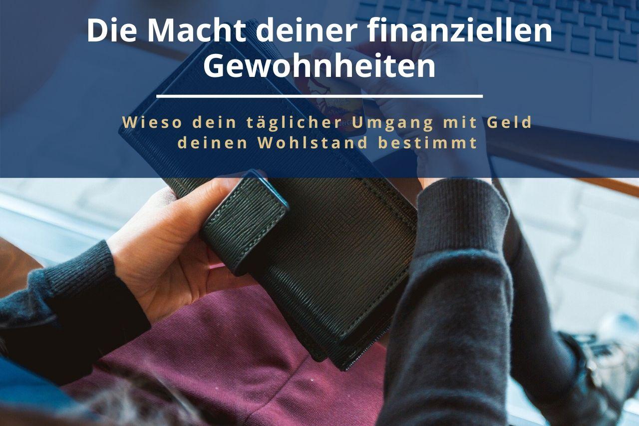 In diesem Beitrag zeige ich dir, wie wichtig es ist über die richtigen finanziellen Gewohnheiten zu verfügen.